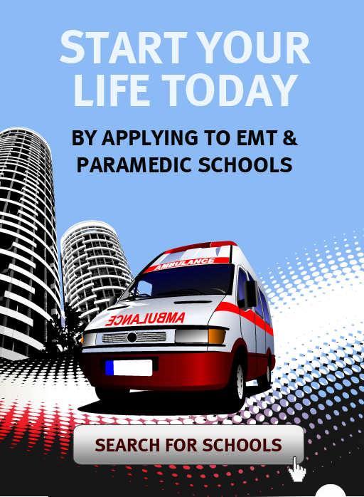 Get your life started today, by searching for EMT and Paramedic Schools