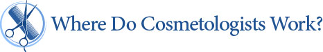 Where Do Cosmetologists Work?